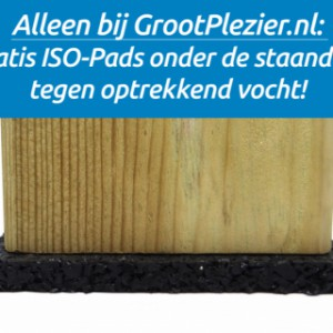 Alleen bij GrootPlezier.nl: gratis ISO-Pads onder de staanders tegen optrekkend vocht!